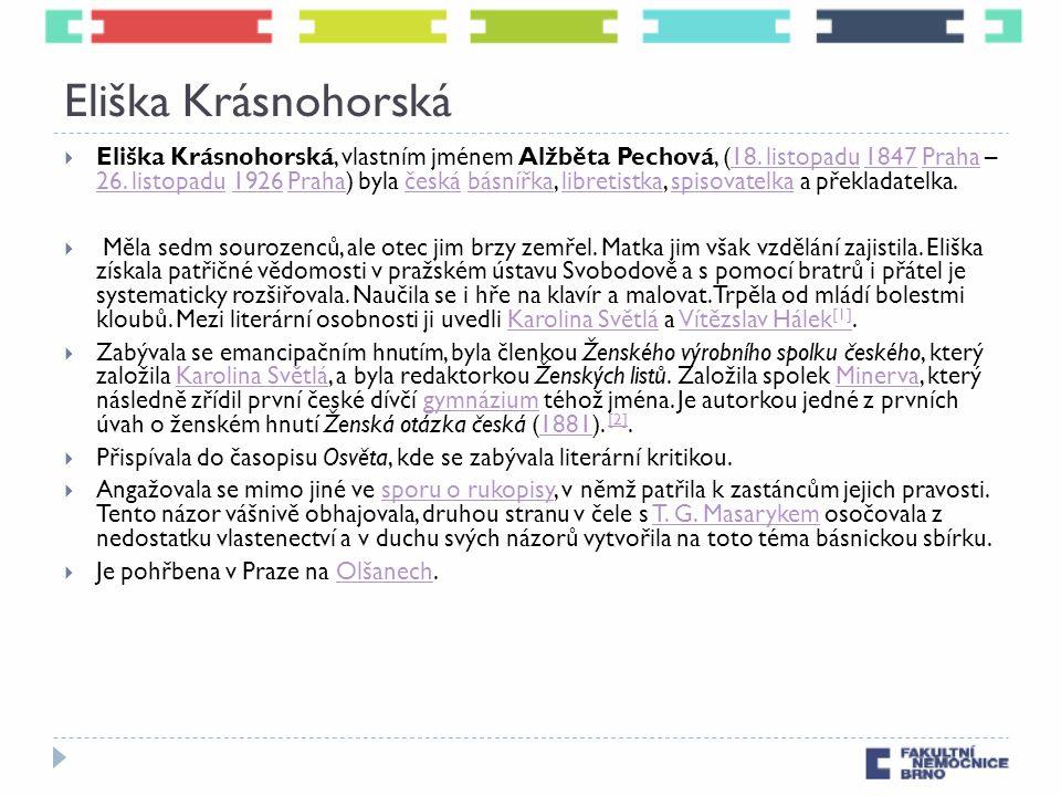 Eliška Krásnohorská  Eliška Krásnohorská, vlastním jménem Alžběta Pechová, (18. listopadu 1847 Praha – 26. listopadu 1926 Praha) byla česká básnířka,