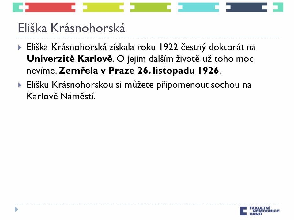 Eliška Krásnohorská  Eliška Krásnohorská získala roku 1922 čestný doktorát na Univerzitě Karlově. O jejím dalším životě už toho moc nevíme. Zemřela v
