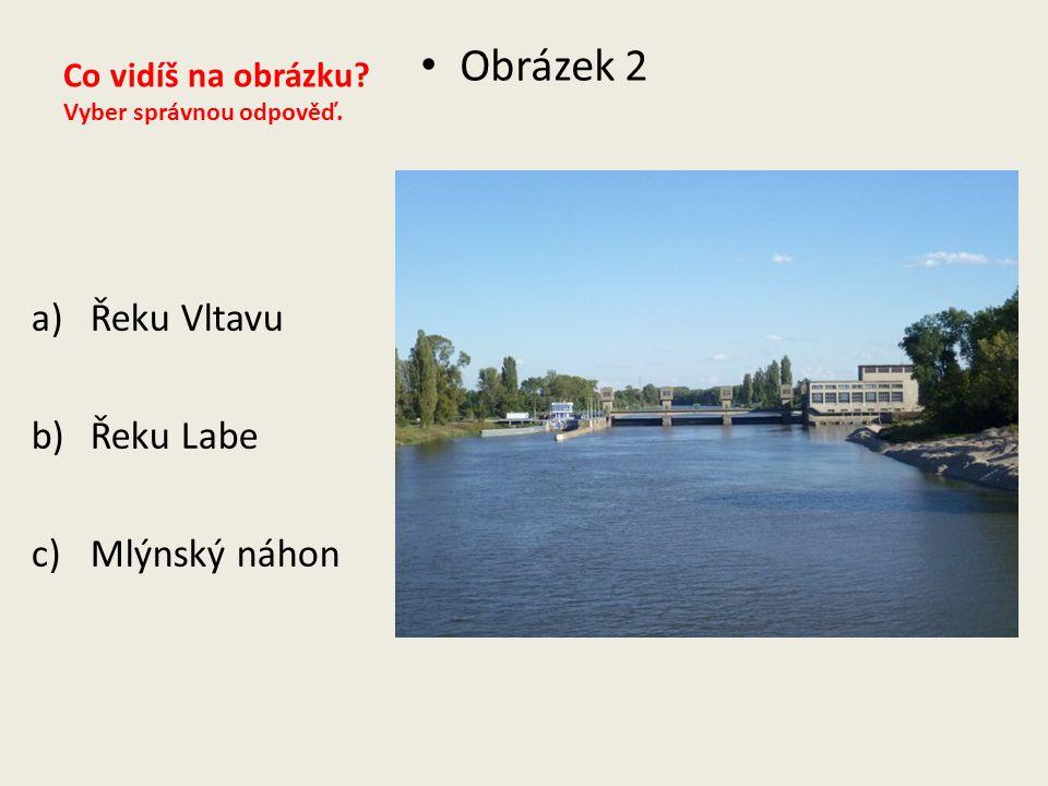 Co vidíš na obrázku? Vyber správnou odpověď. Obrázek 2 a)Řeku Vltavu b)Řeku Labe c)Mlýnský náhon