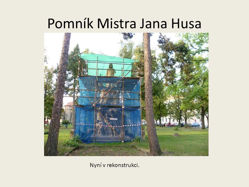 Pomník Mistra Jana Husa Nyní v rekonstrukci.