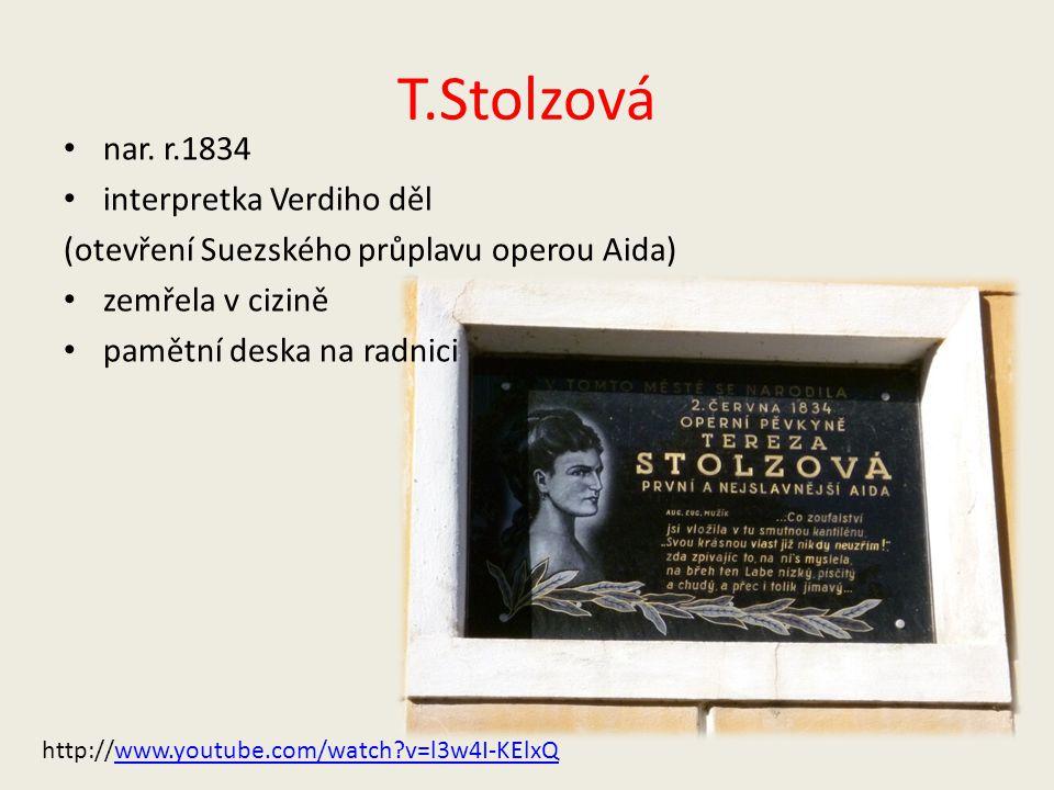 T.Stolzová nar. r.1834 interpretka Verdiho děl (otevření Suezského průplavu operou Aida) zemřela v cizině pamětní deska na radnici http://www.youtube.