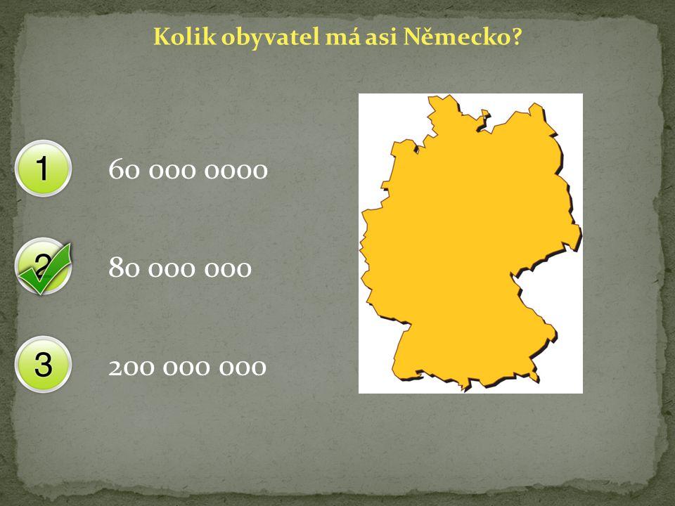 Kolik obyvatel má asi Německo? 60 000 0000 80 000 000 200 000 000