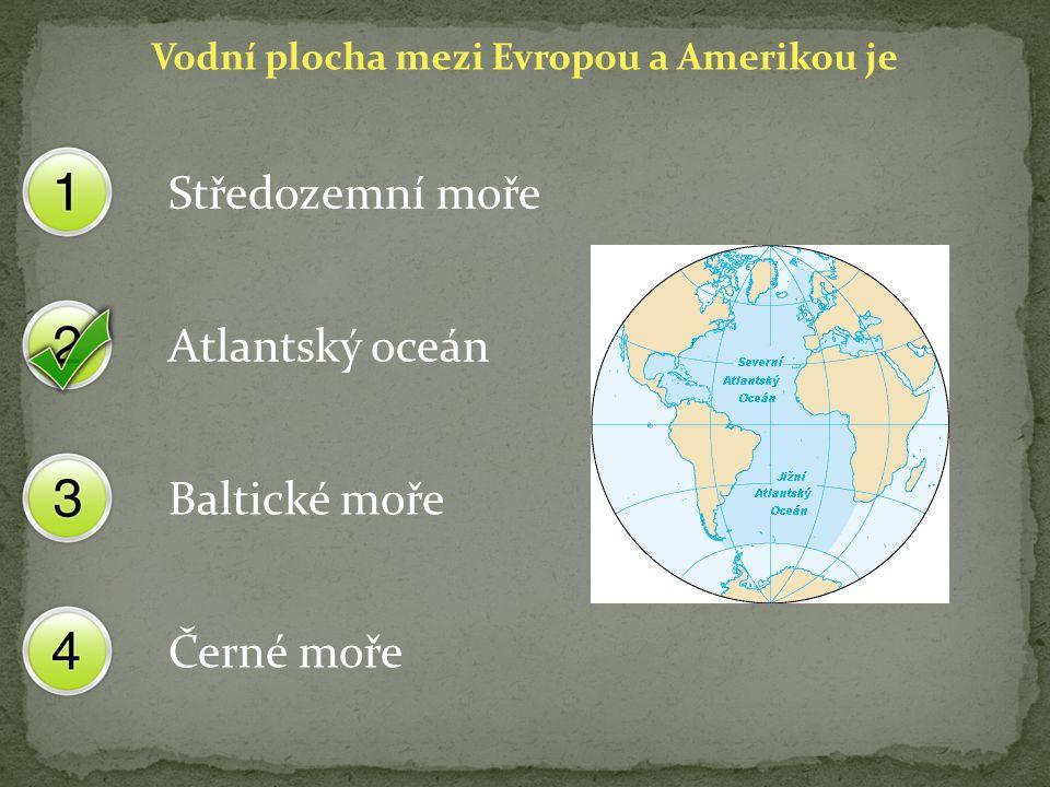 Vodní plocha mezi Evropou a Amerikou je Středozemní moře Atlantský oceán Baltické moře Černé moře