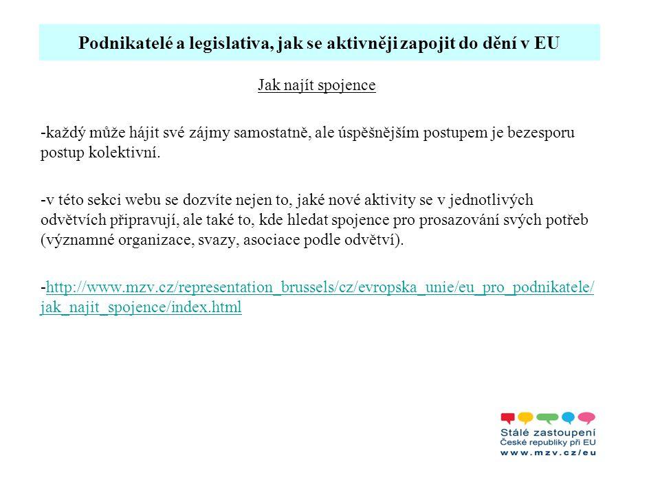 Podnikatelé a legislativa, jak se aktivněji zapojit do dění v EU Jak najít spojence -každý může hájit své zájmy samostatně, ale úspěšnějším postupem j