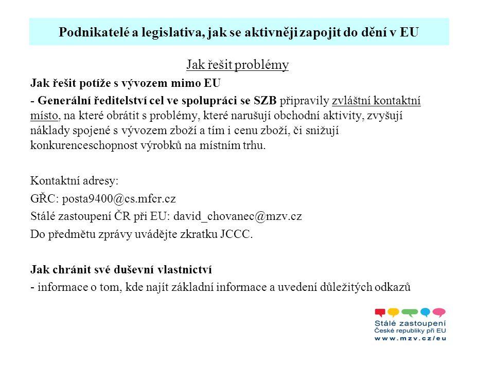 Podnikatelé a legislativa, jak se aktivněji zapojit do dění v EU Jak řešit problémy Jak řešit potíže s vývozem mimo EU - Generální ředitelství cel ve