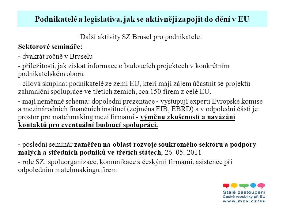 Podnikatelé a legislativa, jak se aktivněji zapojit do dění v EU Další aktivity SZ Brusel pro podnikatele: Sektorové semináře: - dvakrát ročně v Bruse