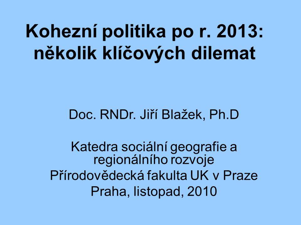 Doc. RNDr. Jiří Blažek, Ph.D Katedra sociální geografie a regionálního rozvoje Přírodovědecká fakulta UK v Praze Praha, listopad, 2010 Kohezní politik