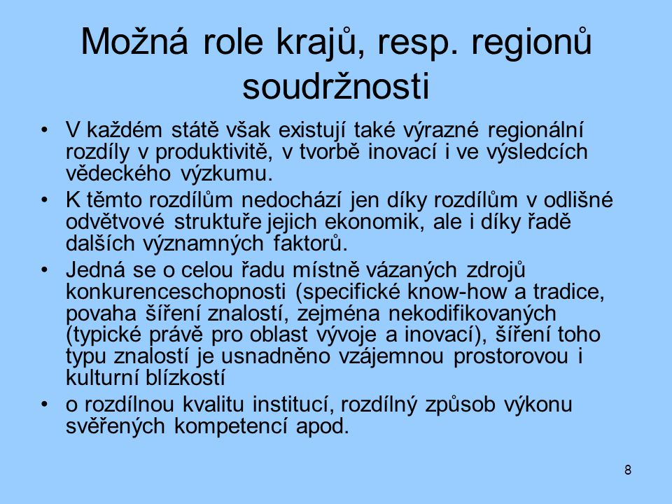 8 Možná role krajů, resp. regionů soudržnosti V každém státě však existují také výrazné regionální rozdíly v produktivitě, v tvorbě inovací i ve výsle