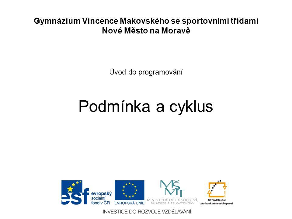 Úvod do programování Podmínka a cyklus Gymnázium Vincence Makovského se sportovními třídami Nové Město na Moravě