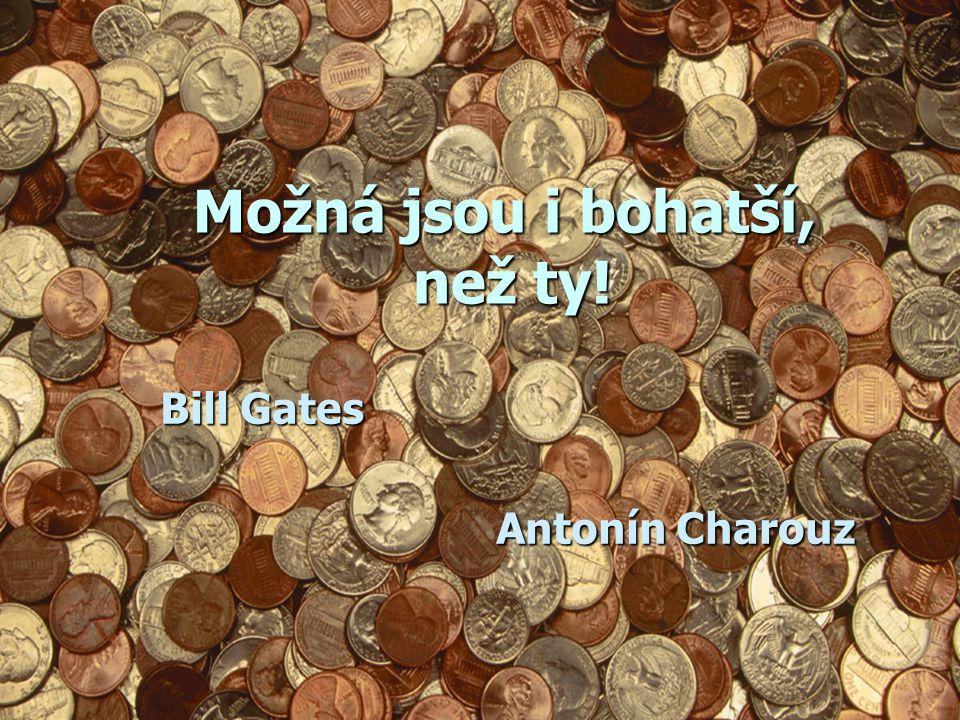 Možná jsou i bohatší, než ty! Bill Gates Antonín Charouz