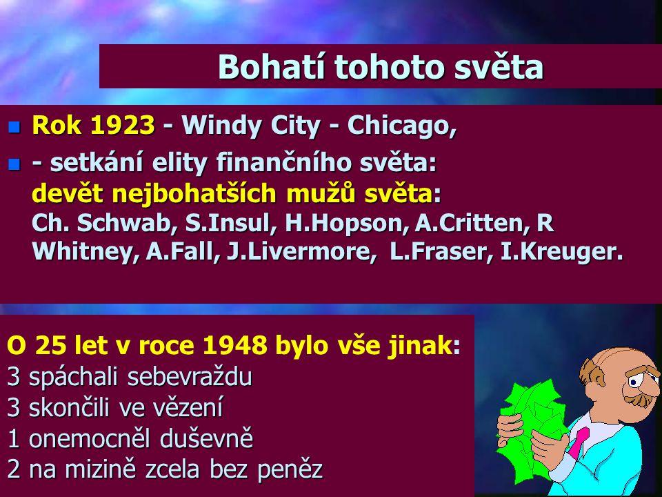 Bohatí tohoto světa nRnRnRnRok 1923 - Windy City - Chicago, n-n-n-n- setkání elity finančního světa: devět nejbohatších mužů světa: Ch.
