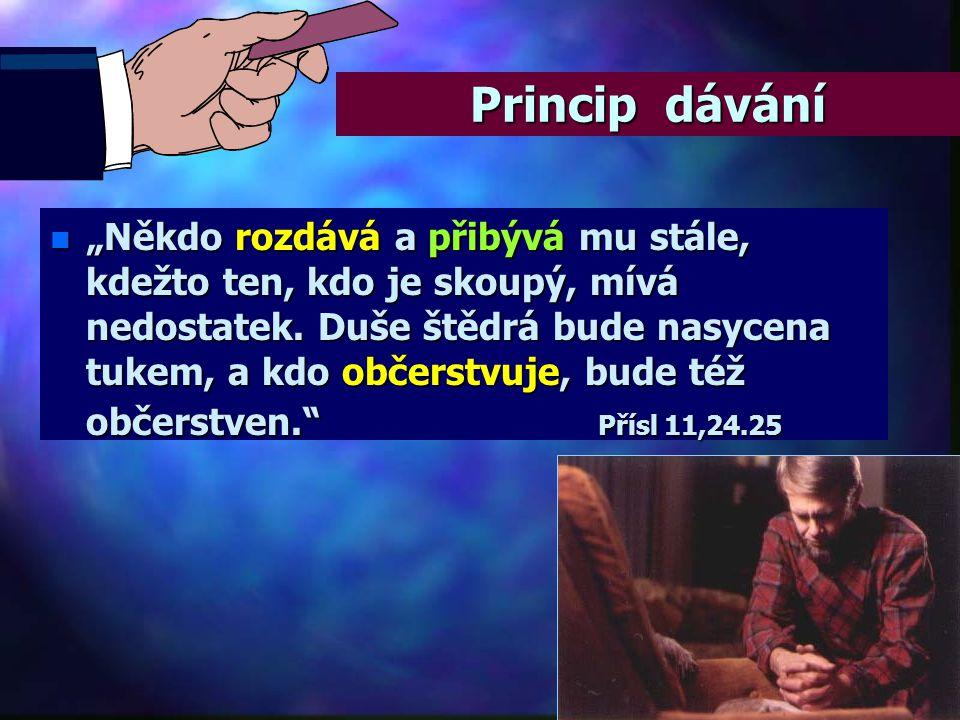 """Princip dávání n """"Cti Hospodina ze svého majetku i prvotinami z celé své úrody. Bohatě se naplní tvé sýpky, moštem budou přetékat tvé kádě."""" Přísl 3,9"""