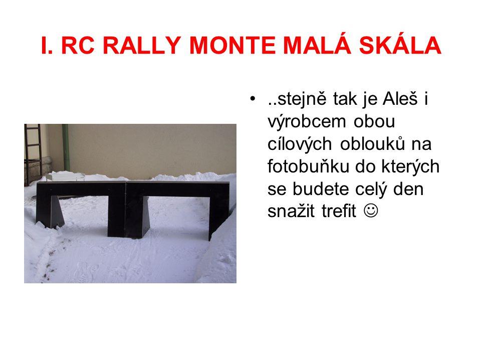 I. RC RALLY MONTE MALÁ SKÁLA..stejně tak je Aleš i výrobcem obou cílových oblouků na fotobuňku do kterých se budete celý den snažit trefit
