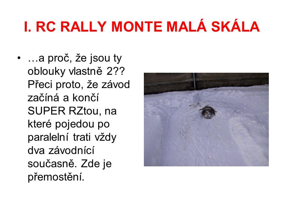 I. RC RALLY MONTE MALÁ SKÁLA …a proč, že jsou ty oblouky vlastně 2 .