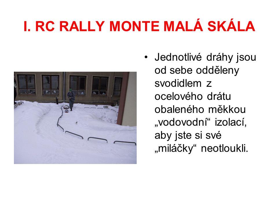 """I. RC RALLY MONTE MALÁ SKÁLA Jednotlivé dráhy jsou od sebe odděleny svodidlem z ocelového drátu obaleného měkkou """"vodovodní"""" izolací, aby jste si své"""