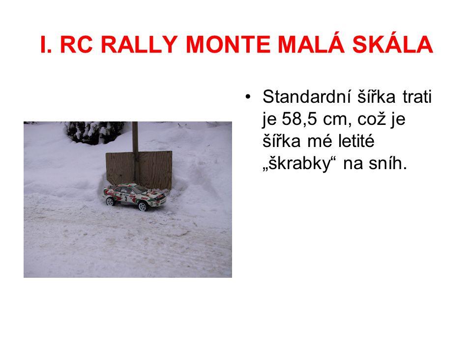 """I. RC RALLY MONTE MALÁ SKÁLA Standardní šířka trati je 58,5 cm, což je šířka mé letité """"škrabky"""" na sníh."""