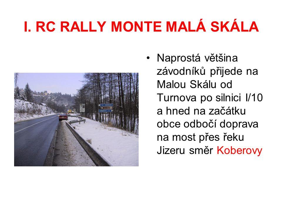 I. RC RALLY MONTE MALÁ SKÁLA Naprostá většina závodníků přijede na Malou Skálu od Turnova po silnici I/10 a hned na začátku obce odbočí doprava na mos