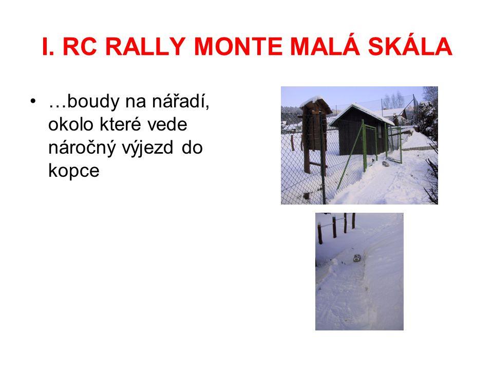 I. RC RALLY MONTE MALÁ SKÁLA …boudy na nářadí, okolo které vede náročný výjezd do kopce