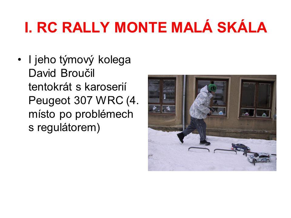 I. RC RALLY MONTE MALÁ SKÁLA I jeho týmový kolega David Broučil tentokrát s karoserií Peugeot 307 WRC (4. místo po problémech s regulátorem)