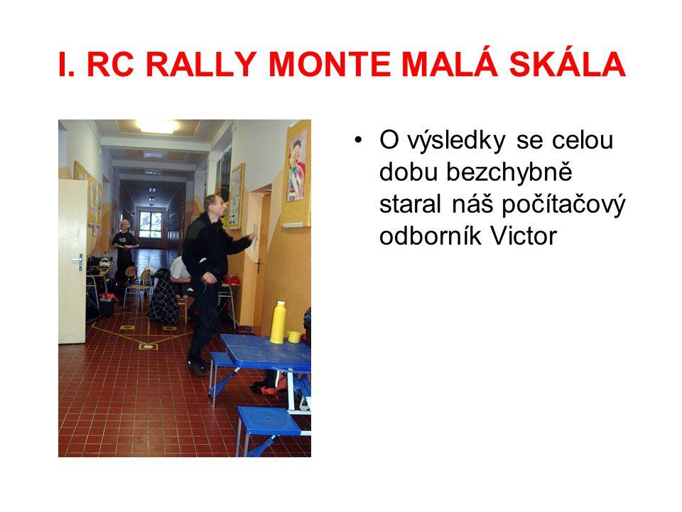 I. RC RALLY MONTE MALÁ SKÁLA O výsledky se celou dobu bezchybně staral náš počítačový odborník Victor