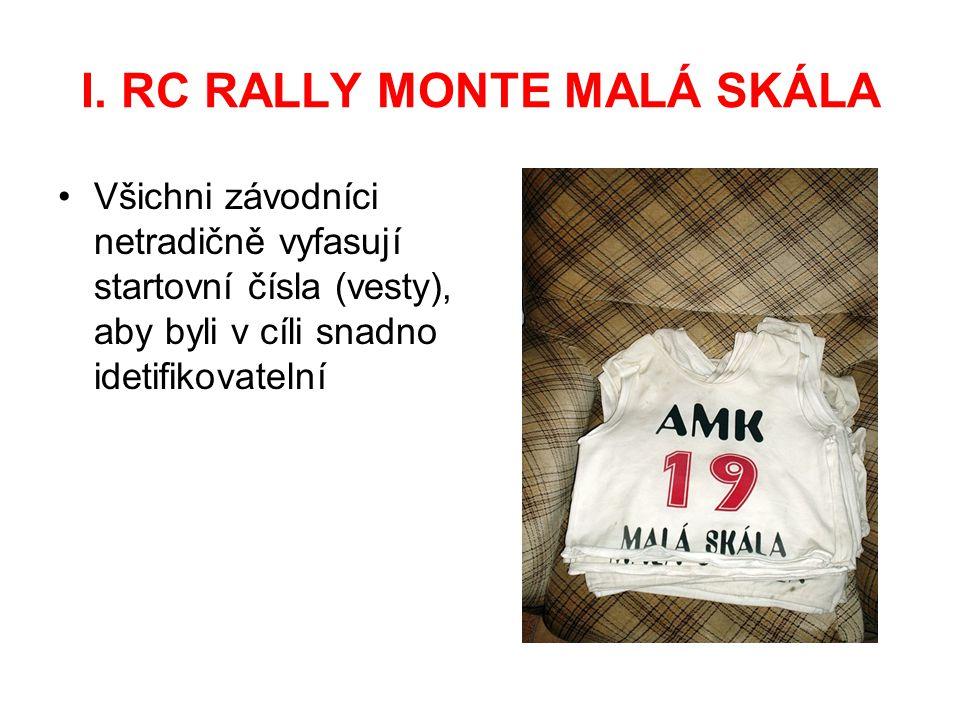 I. RC RALLY MONTE MALÁ SKÁLA Všichni závodníci netradičně vyfasují startovní čísla (vesty), aby byli v cíli snadno idetifikovatelní