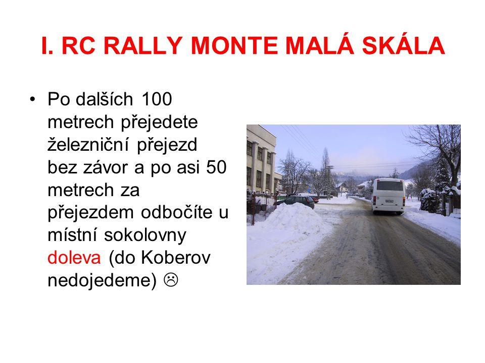 I. RC RALLY MONTE MALÁ SKÁLA Po dalších 100 metrech přejedete železniční přejezd bez závor a po asi 50 metrech za přejezdem odbočíte u místní sokolovn