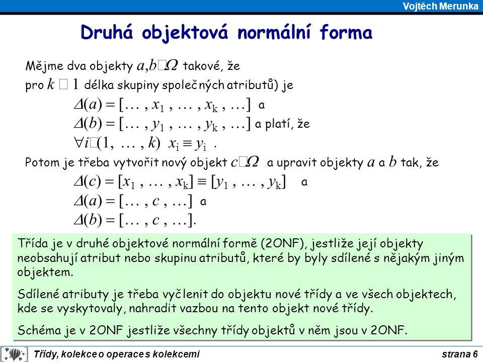 strana 6 Třídy, kolekce o operace s kolekcemi Vojtěch Merunka Druhá objektová normální forma Třída je v druhé objektové normální formě (2ONF), jestliž