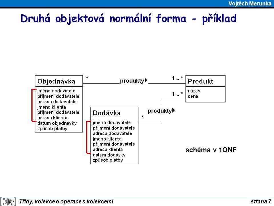 strana 8 Třídy, kolekce o operace s kolekcemi Vojtěch Merunka Druhá objektová normální forma - výsledek schéma v 2ONF