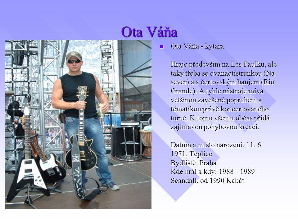 Ota Váňa Ota Váňa - kytara Hraje především na Les Paulku, ale taky třeba se dvanáctistrunkou (Na sever) a s čertovským banjem (Rio Grande). A tyhle ná