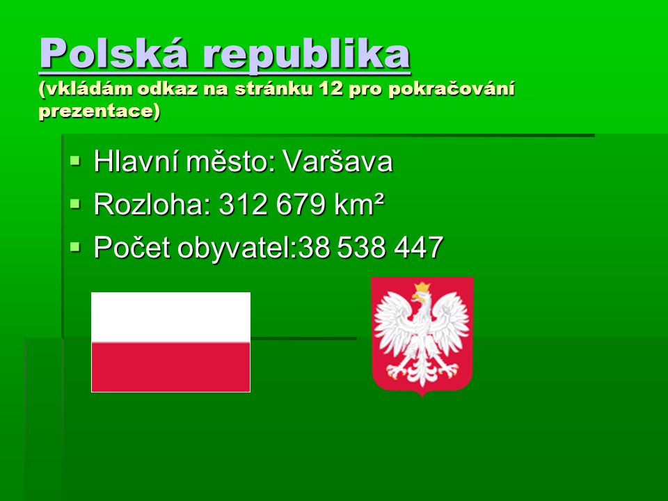 Polská republika Polská republika (vkládám odkaz na stránku 12 pro pokračování prezentace) Polská republika  Hlavní město: Varšava  Rozloha: 312 679