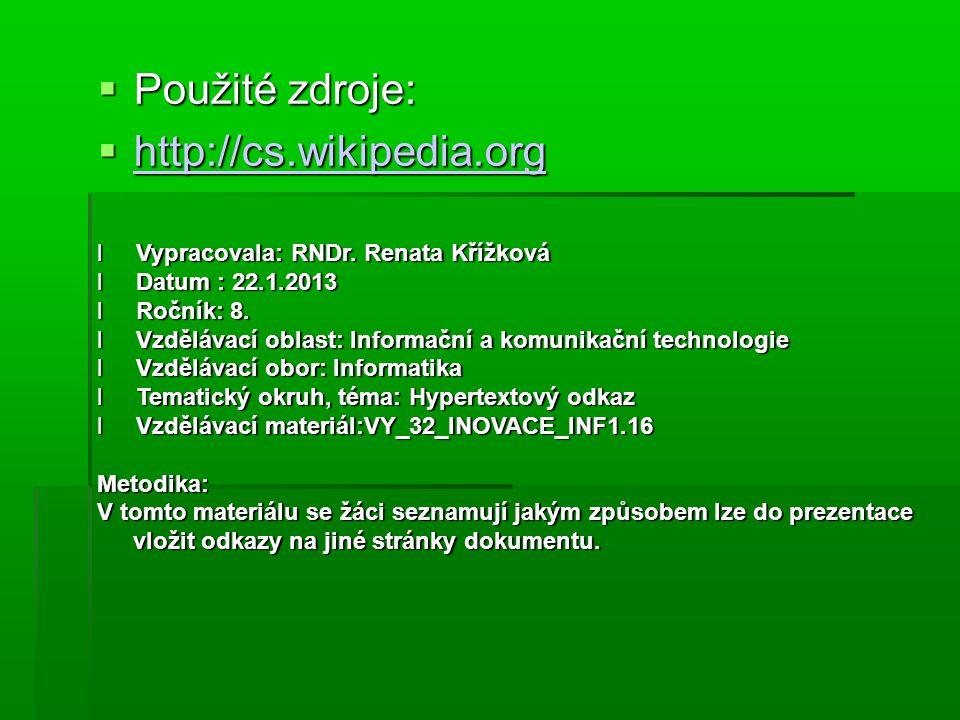  Použité zdroje:  http://cs.wikipedia.org http://cs.wikipedia.org l Vypracovala: RNDr. Renata Křížková l Datum : 22.1.2013 l Ročník: 8. l Vzdělávací