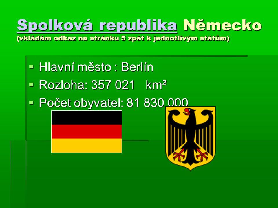 Spolková republikaSpolková republika Německo (vkládám odkaz na stránku 5 zpět k jednotlivým státům) Spolková republika  Hlavní město : Berlín  Rozlo