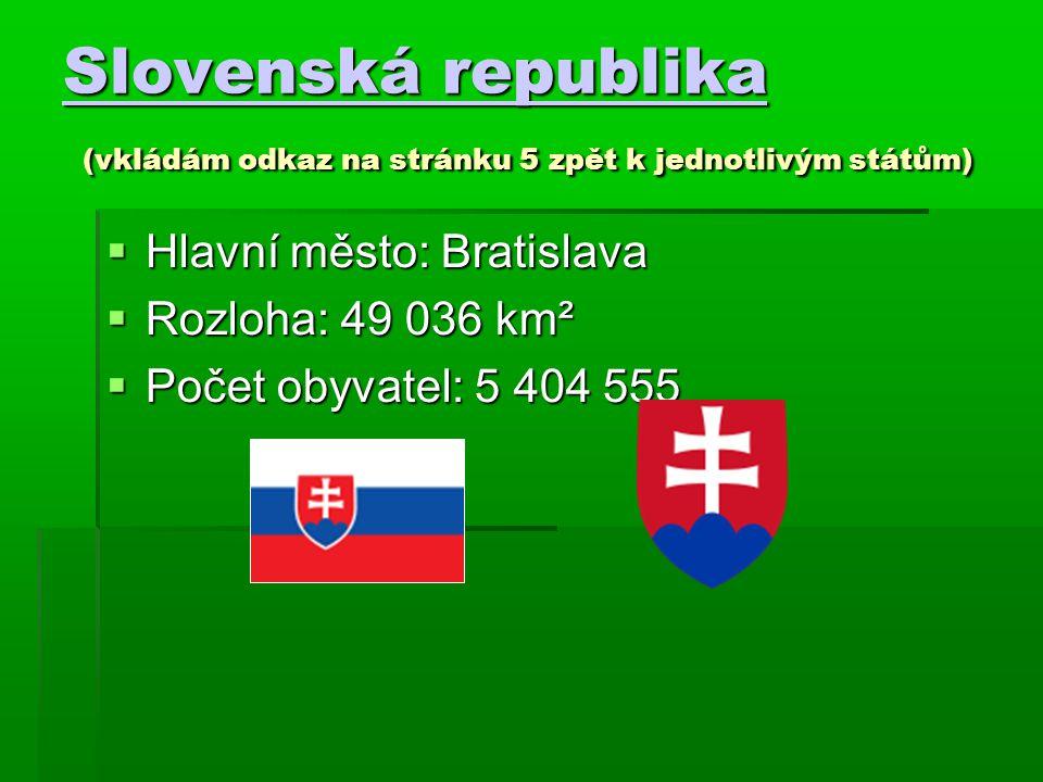 Slovenská republika Slovenská republika (vkládám odkaz na stránku 5 zpět k jednotlivým státům) Slovenská republika  Hlavní město: Bratislava  Rozloh