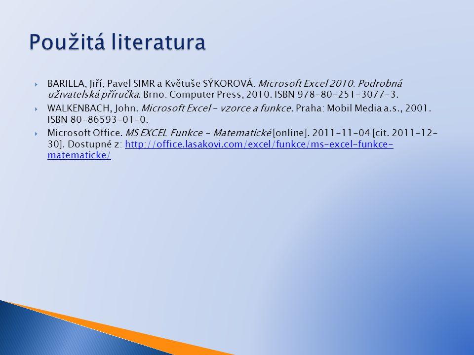 BARILLA, Jiří, Pavel SIMR a Květuše SÝKOROVÁ. Microsoft Excel 2010: Podrobná uživatelská příručka. Brno: Computer Press, 2010. ISBN 978-80-251-3077-