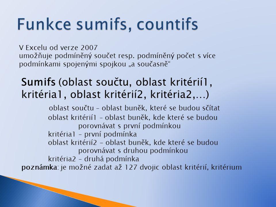 """V Excelu od verze 2007 umožňuje podmíněný součet resp. podmíněný počet s více podmínkami spojenými spojkou """"a současně"""" Sumifs (oblast součtu, oblast"""