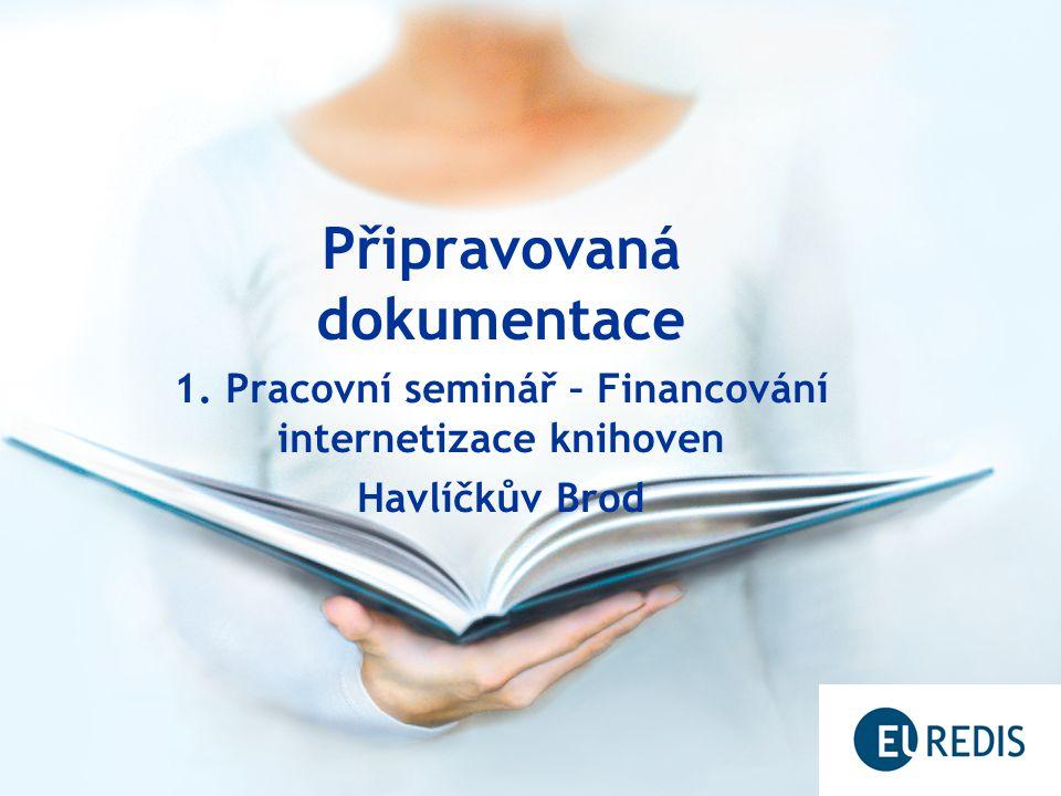 Připravovaná dokumentace 1. Pracovní seminář – Financování internetizace knihoven Havlíčkův Brod