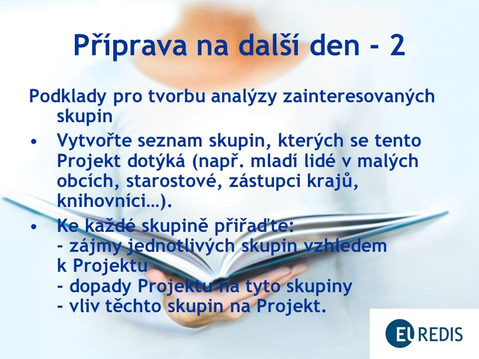Příprava na další den - 2 Podklady pro tvorbu analýzy zainteresovaných skupin Vytvořte seznam skupin, kterých se tento Projekt dotýká (např. mladí lid