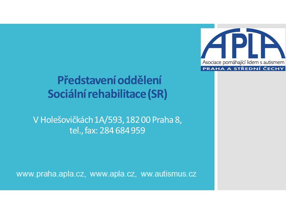 Představení oddělení Sociální rehabilitace (SR) V Holešovičkách 1A/593, 182 00 Praha 8, tel., fax: 284 684 959 www.praha.apla.cz, www.apla.cz, ww.auti