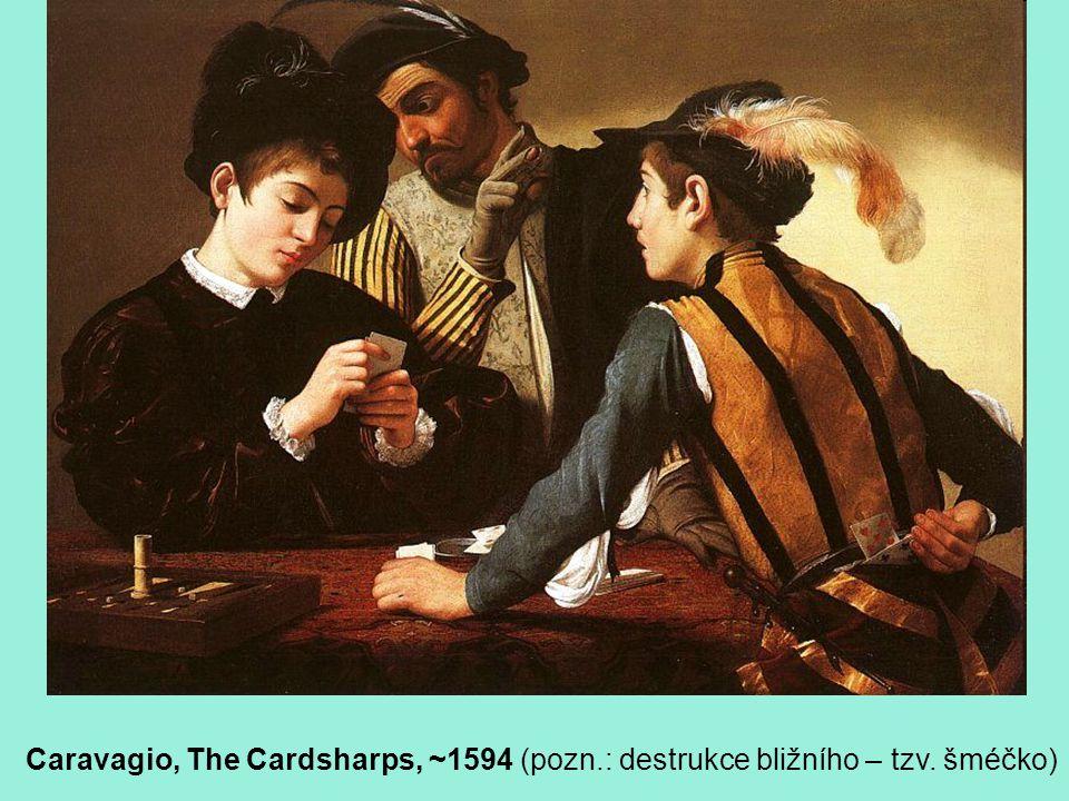 Caravagio, The Cardsharps, ~1594 (pozn.: destrukce bližního – tzv. šméčko)