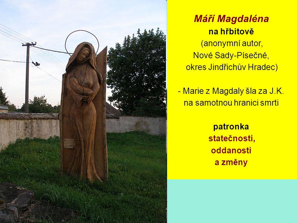 Máří Magdaléna na hřbitově (anonymní autor, Nové Sady-Písečné, okres Jindřichův Hradec) - Marie z Magdaly šla za J.K. na samotnou hranici smrti patron