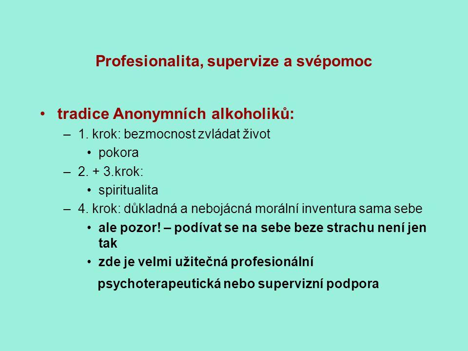 Profesionalita, supervize a svépomoc tradice Anonymních alkoholiků: –1. krok: bezmocnost zvládat život pokora –2. + 3.krok: spiritualita –4. krok: důk