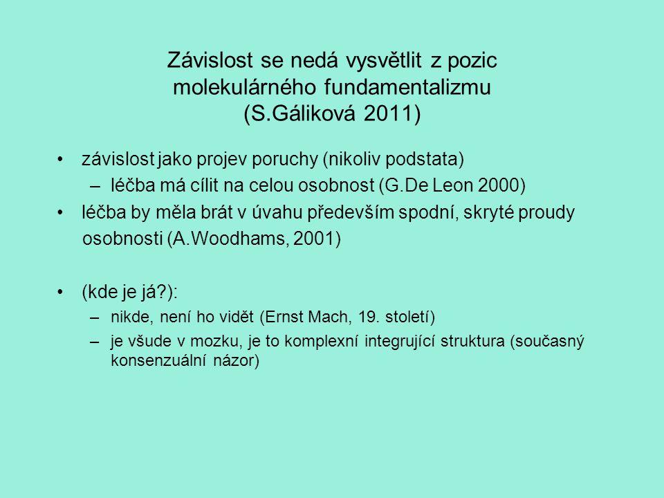 Závislost se nedá vysvětlit z pozic molekulárného fundamentalizmu (S.Gáliková 2011) závislost jako projev poruchy (nikoliv podstata) –léčba má cílit n