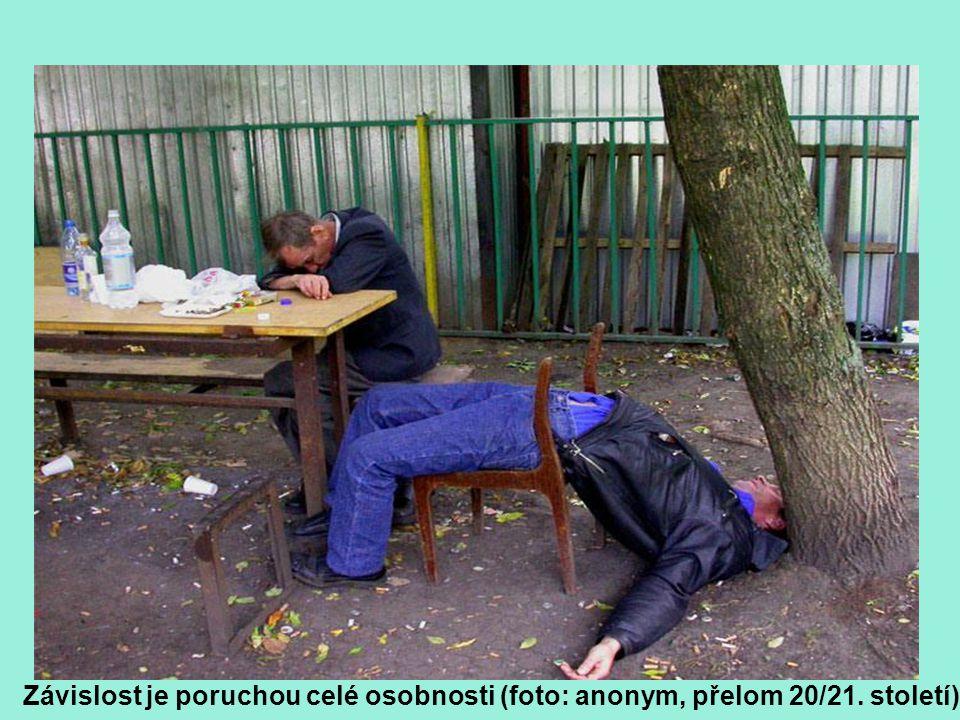 Závislost je poruchou celé osobnosti (foto: anonym, přelom 20/21. století)