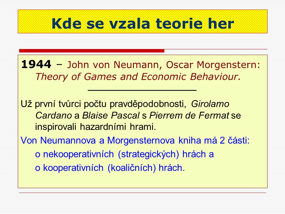 Kde se vzala teorie her 1944 – John von Neumann, Oscar Morgenstern: Theory of Games and Economic Behaviour.