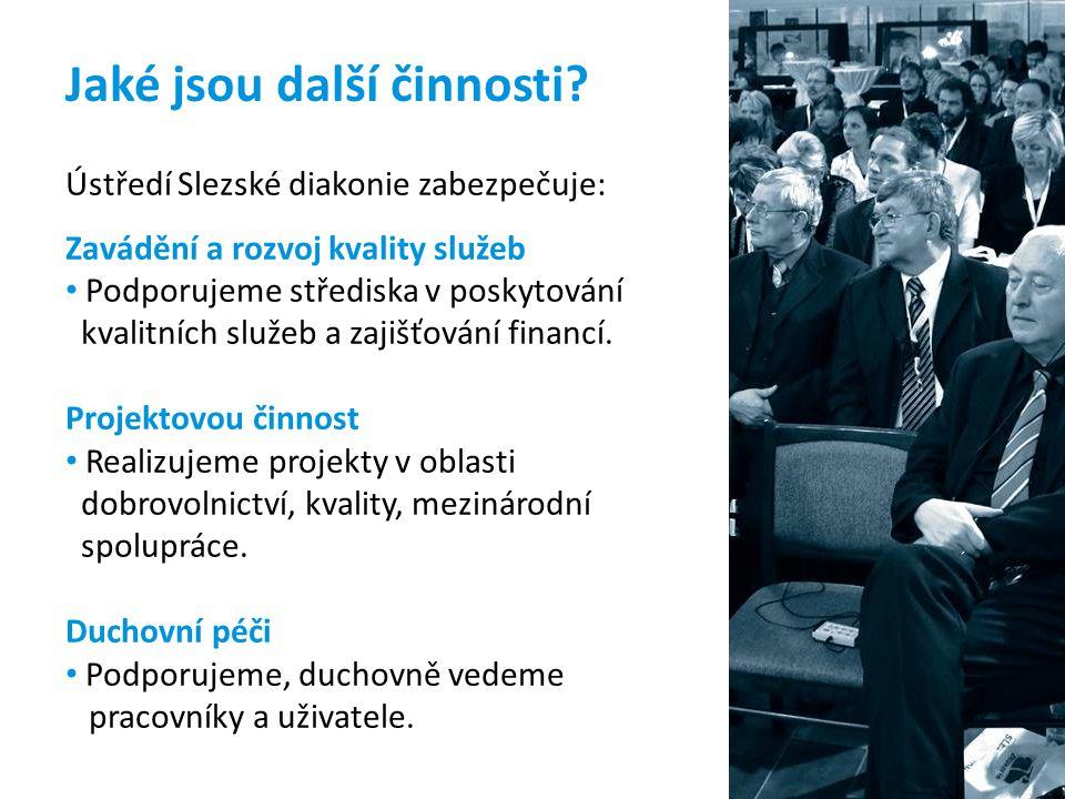 Jaké jsou další činnosti? Ústředí Slezské diakonie zabezpečuje: Zavádění a rozvoj kvality služeb Podporujeme střediska v poskytování kvalitních služeb