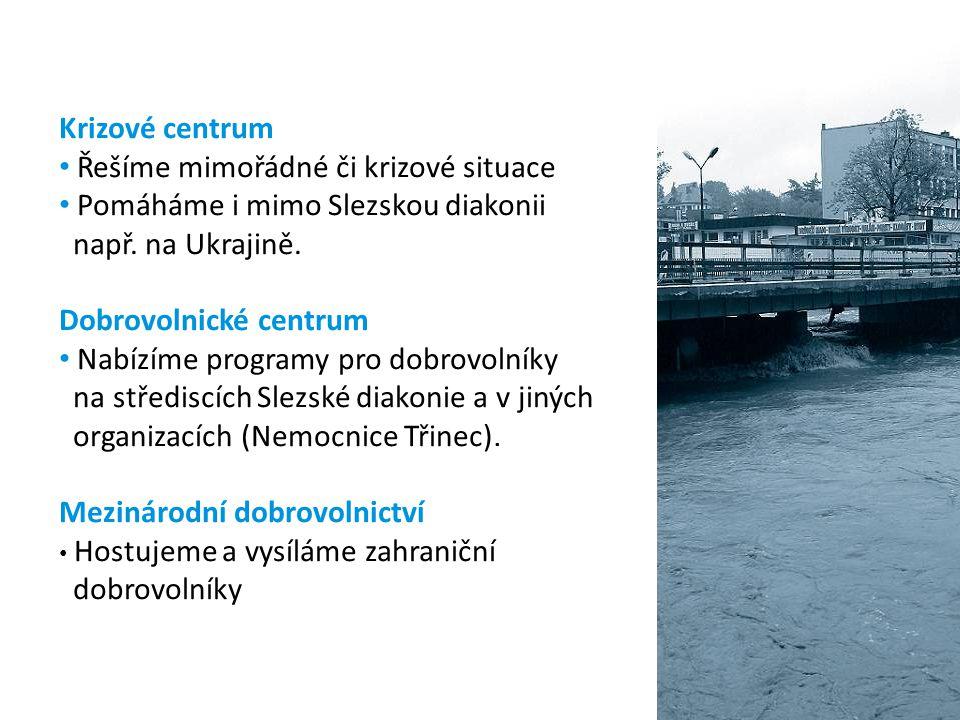 Krizové centrum Řešíme mimořádné či krizové situace Pomáháme i mimo Slezskou diakonii např. na Ukrajině. Dobrovolnické centrum Nabízíme programy pro d