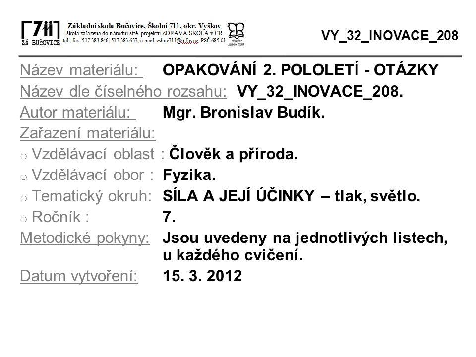 Název materiálu: OPAKOVÁNÍ 2. POLOLETÍ - OTÁZKY Název dle číselného rozsahu: VY_32_INOVACE_208. Autor materiálu: Mgr. Bronislav Budík. Zařazení materi