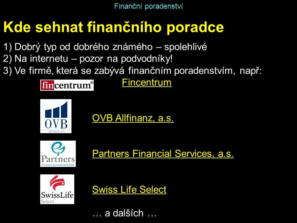 Finanční poradenství Kde sehnat finančního poradce 1) Dobrý typ od dobrého známého – spolehlivé 2) Na internetu – pozor na podvodníky! 3) Ve firmě, kt