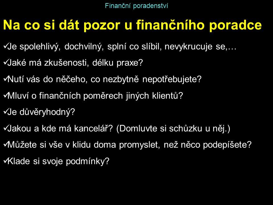 Finanční poradenství Na co si dát pozor u finančního poradce Je spolehlivý, dochvilný, splní co slíbil, nevykrucuje se,… Jaké má zkušenosti, délku pra