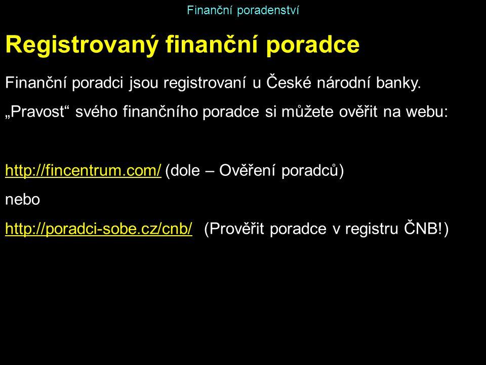 """Finanční poradenství Registrovaný finanční poradce Finanční poradci jsou registrovaní u České národní banky. """"Pravost"""" svého finančního poradce si můž"""